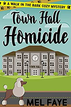 Town Hall Homicide: A Cozy Mystery for Pet Lovers (A Walk in the Bark Book 2) by [Faye, Mel]