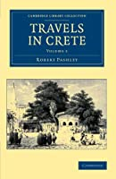 Travels in Crete, Volume 1 (Cambridge Library Collection - Travel, Europe)