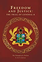 Freedom and Justice: The Trial of General K: The Triumph of a Nation