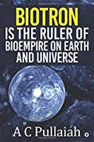 Biotron Is the Ruler of Bioempire on Earth and Universe.