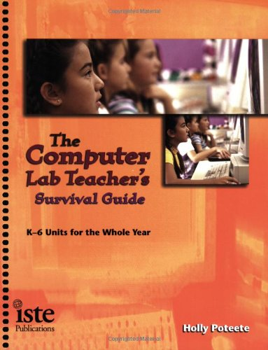 Download Computer Lab Teacher's Survival Guide: K-6 Units for the Whole Year 1564841782