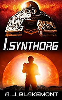 I, Synthorg: Synthorg Marines book 1 by [Blakemont, A J]