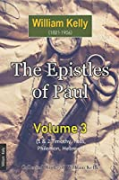 The Epistles of Paul Volume 3 (Collected Works of William Kelly)