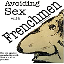 Avoiding Sex with Frenchmen: Second Edition (with Black and White Pictures)