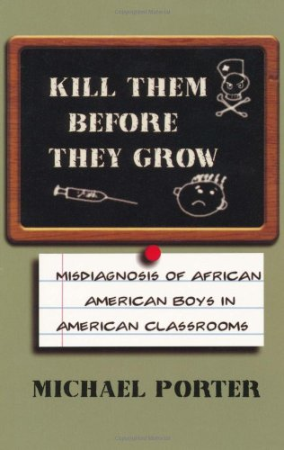 Download Kill Them Before They Grow: The Misdiagnosis of African American Boys in America's Classrooms 0913543543