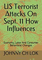 US Terrorist Attacks On Sept. 11 How Influences: Economy, Labor And Consumer Behavioral Changes
