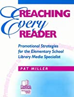 Reaching Every Reader: Promotional Strategies for the Elementary School Library Media Specialist (Professional Growth Series.)