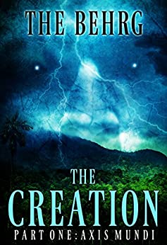 The Creation: Axis Mundi (The Creation Series Book 1) by [Behrg, The]
