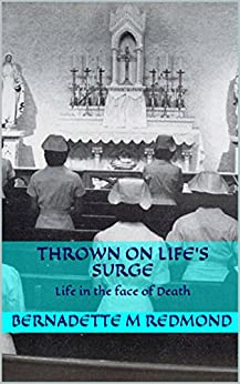 THROWN ON LIFE'S SURGE: Life in the face of Death (Memoir Book 3) by [Redmond, Bernadette M]
