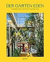 Der Garten Eden: Lebendige Gaerten in der Stadt und auf dem Land