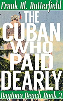 The Cuban Who Paid Dearly (Daytona Beach Book 3) by [Butterfield, Frank W.]