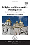 Religion and Comparative Development: The Genesis of Democracy and Dictatorship (New Thinking in Political Economy)