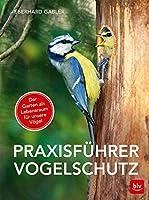 Praxisfuehrer Vogelschutz: Der Garten als Lebensraum fuer unsere Voegel