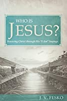 """Who Is Jesus?: Knowing Christ Through His """"I Am"""" Sayings"""