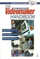 The Computer Videomaker Handbook: A Comprehensive Guide to Making Video
