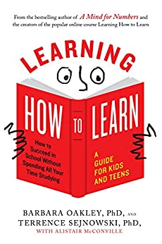 Learning How to Learn: How to Succeed in School Without Spending All Your Time Studying; A Guide for Kids and Teens by [Oakley, Barbara, Sejnowski, Terrence, McConville, Alistair]