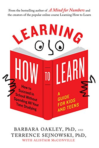 Learning How to Learn: How to Succeed in School Without Spending All Your Time Studying; A Guide forKids and Teens
