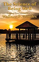 The Science of Being Well: by Wallace D. Wattles