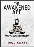 エイプ The Awakened Ape: A Biohacker's Guide to Evolutionary Fitness, Natural Ecstasy, and Stress-Free Living (English Edition)
