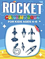 ROCKET COLORING BOOK FOR KIDS AGES 4-6: Explore, Fun with Learn and Grow, Fantastic Space Rockets Activity book for kids ...! (Children's Coloring Books) Perfect Science Gift for Boys or Girls