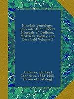 Hinsdale genealogy; descendants of Robert Hinsdale of Dedham, Medfield, Hadley and Deerfield Volume 2