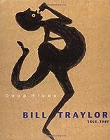 Deep Blues: Bill Traylor 1854-1949