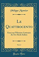 Le Quattrocento, Vol. 2: Essai Sur l'Histoire Littéraire Du Xve Siècle Italien (Classic Reprint)
