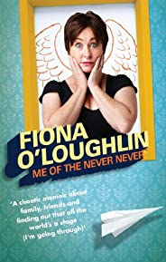 Me of the Never Never: A chaotic memoir about family, friends and finding out that all the world's a stage