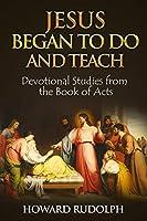 Jesus Began to Do and Teach