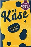 Kaese: Rezepte fuer Geniesser