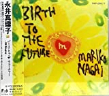 BIRTH TO THE FUTURE/永井真理子