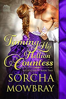 Taming His Hellion Countess (The Lustful Lords Series Book 2) by [Mowbray, Sorcha]