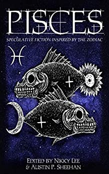Pisces: Speculative Fiction Inspired by the Zodiac (The Zodiac Series Book 3) by [Fiction, Aussie Speculative, Sheehan, Austin P., Lee, Nikky, Flinthart, Aiki, Burdett, DM, Linde, Lisandra, Wigmore, Rem, Dale, Rebecca, Jensen, Maddie, Herczeg, Stephen]