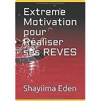 Extreme Motivation Réaliser ses REVES
