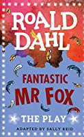 Fantastic Mr Fox: The Play (Dahl Plays for Children)