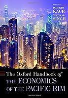 The Oxford Handbook of the Economics of the Pacific Rim (Oxford Handbooks)