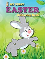 My First Easter Colouring Book: Full of fun Easter-themed pictures for the little ones in the family (Colouring Books for Toddlers)