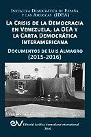 La Crisis de la Democracia En Venezuela, La Oea Y La Carta Democrática Interamericana: DOCUMENTOS DE LUIS ALMAGRO 2015-2017. Segunda edición