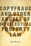Copyfraud and Other Abuses of Intellectual Property Law