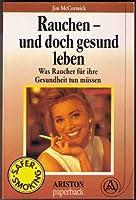 Rauchen und doch gesund leben. Was Raucher fuer ihre Gesundheit tun muessen. Safer Smoking