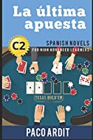 Spanish Novels: La última apuesta (Spanish Novels for High Advanced Learners - C2)
