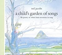 A Child's Garden of Songs by Ted Jacobs