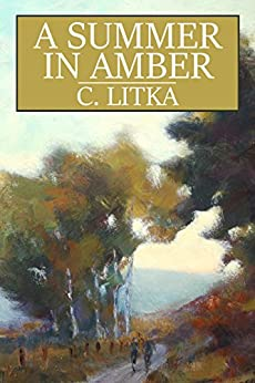A Summer in Amber by [Litka, C.]