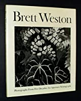 Brett Weston: Photographs from Five Decades