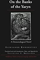 On the Banks of the Yaryn: A Demonological Novel (MIDDLEBURY STUDIES IN RUSSIAN LANGUAGE AND LITERATURE)