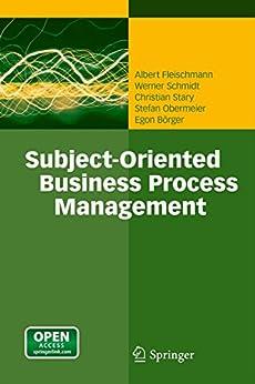 Subject-Oriented Business Process Management by [Fleischmann, Albert, Schmidt, Werner, Stary, Christian, Obermeier, Stefan, Börger, Egon]