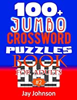100+ Jumbo CROSSWORD  PUZZLES BOOK  For Adults: A Special Puzzlers' Book With Today's Contemporary Words As Crossword Puzzle Book For Adult's With Easy To Medium Difficulty Level Brain Games For Adults Total Brain Workout Vol. 2.0! (Easy To Medium Difficulty CW Puzzles)