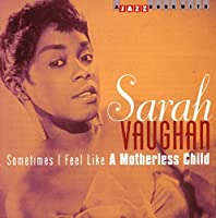 Sometimes I Feel Like A Motherless Child by SARAH VAUGHAN (2002-09-24)