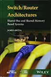 Switch/Router Architectures: Shared-Bus and Shar