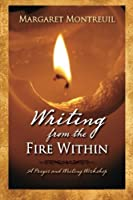 Writing from the Fire Within: A Prayer & Writing Workshop